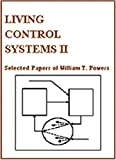 Living Control Systems II : Selected Papers of William T. Powers, Powers, William T., 0964712148