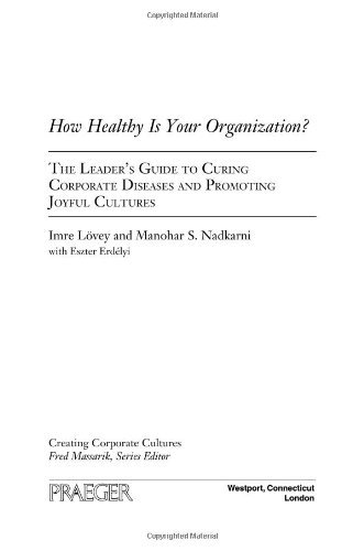 How Healthy Is Your Organization?: The Leader's Guide to Curing Corporate Diseases and Promoting Joyful Cultures: The Leader's Guide to Treating Corporate ... Cultures (Creating Corporate Cultures)
