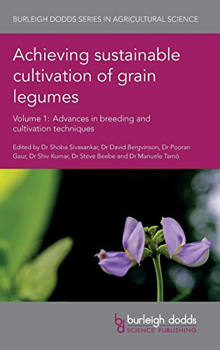 Achieving sustainable cultivation of grain legumes Volume 1: Advances in breeding and cultivation techniques (Burleigh Dodds Series in Agricultural Science)
