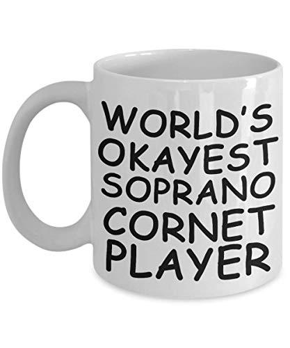 (Funny World's okayest Soprano Cornet player Mug - Gift Idea Unique Music Birthday Present Novelty Appreciation Coffee Cup Ceramic For Men Women)