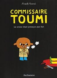 Commissaire Toumi : Le crime était presque pas fait par Anouk Ricard