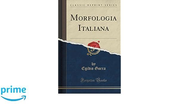 Morfologia Italiana (Classic Reprint) (Italian Edition): Egidio Gorra: 9781332576555: Amazon.com: Books