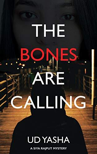 The Bones Are Calling (The Siya Rajput Mysteries Book 3) by [Yasha, UD]
