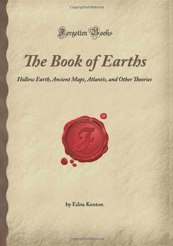 The Book of Earths: Hollow Earth, Ancient Maps, Atlantis, and Other Theories (Forgotten Books)
