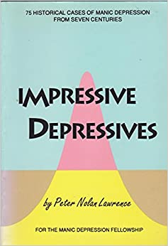 Book Impressive Depressives: 75 Historical Cases of Manic Depression from Seven Countries