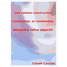 Une relation constructive, comprendre, se comprendre, atteindre son objectif (French Edition)