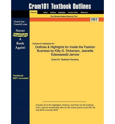 Outlines & Highlights for Inside the Fashion Business by Kitty G. Dickerson, Jeanette Edeceasedd Jarnow, ISBN: 9780130108555 (Paperback) - Common by By (author) Cram101 Textbook Reviews (Paperback)