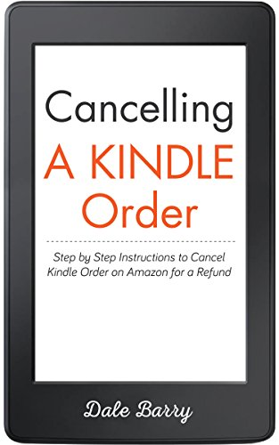 Cancelling a Kindle Order: Step by Step Instructions to Cancel Kindle Order on Amazon for a Refund