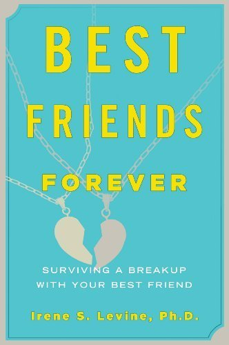 Best Friends Forever: Surviving a Breakup with Your Best Friend by Irene S. Levine (2009-09-01)