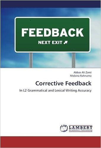 Corrective Feedback: In L2 Grammatical and Lexical Writing Accuracy by Abbas Ali Zarei (2013-02-11)