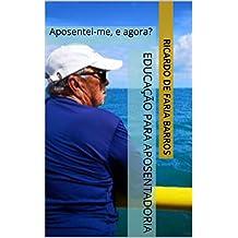 Educação para Aposentadoria: Aposentei-me, e agora? (Portuguese Edition)