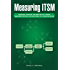 Measuring ITSM: Measuring, Reporting, and Modeling the IT Service Management Metrics that Matter Most to IT Senior Executives