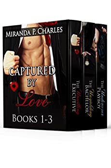 Captured by Love Books 1-3 (The Unwilling Executive, The Unyielding Bachelor, The Undercover Playboy) by [Charles, Miranda P.]
