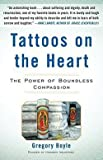 Gregory Boyle: Tattoos on the Heart : The Power of Boundless Compassion (Hardcover); 2010 Edition