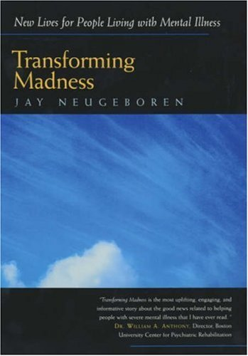 Transforming Madness: New Lives for People Living with Mental Illness 1st Edition by Neugeboren, Jay published by University of California Press ebook