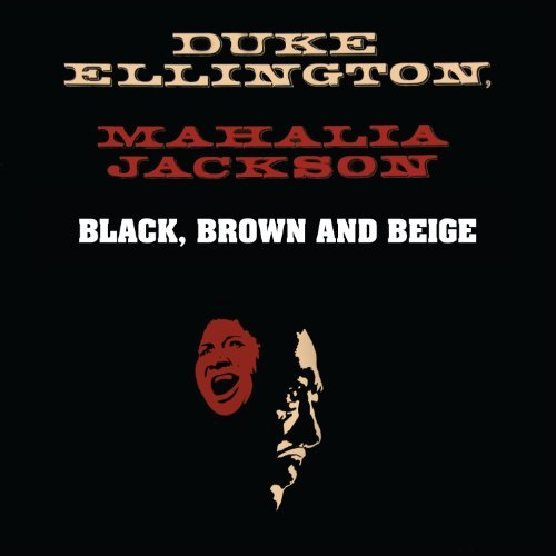 Black Brown & Beige by Duke Ellington With Mahalia Jackson (2013-12-17)