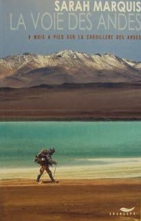 La voie des Andes : 8 mois à pied sur la cordillère des Andes, Marquis, Sarah