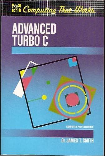 Advanced Turbo C (Computing That Works): James T. Smith: 9780070587076: Amazon.com: Books