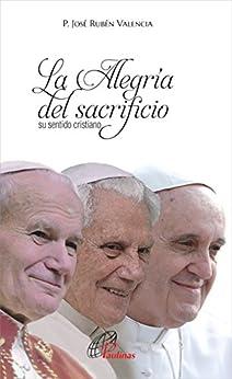 La Alegría del sacrificio su sentido Cristiano de [Gallegos, José Rubén Valencia]