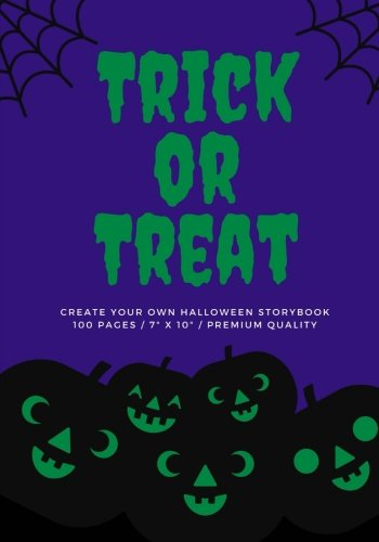 Trick or Treat (Create Your Own Halloween Storybook): Goblin Green, 100 Pages, Halloween Notebook (My Ghost Stories) (Volume 5) -
