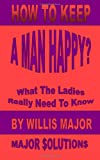 How to Keep a Man Happy, Willis G Major, 1492336327