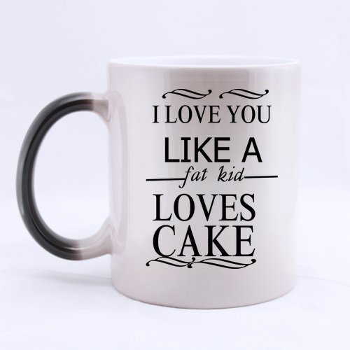 - New Year/Christmas Day Gifts Love Saying i love you like a fat kid loves cake Tea/Coffee/Wine Cup 100% Ceramic 11-Ounce Morphing Mug