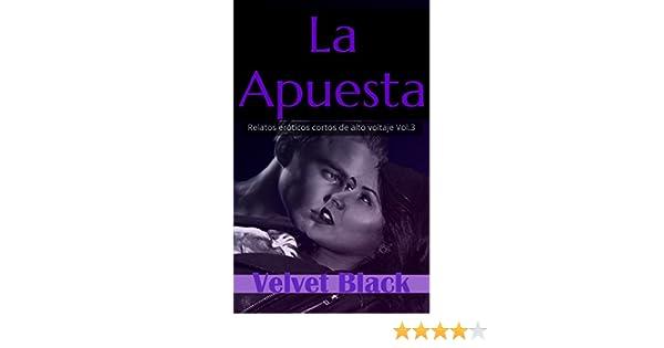 La Apuesta: Relatos Eróticos cortos de alto voltaje Vol.3 (Spanish Edition) - Kindle edition by Velvet Black. Literature & Fiction Kindle eBooks ...