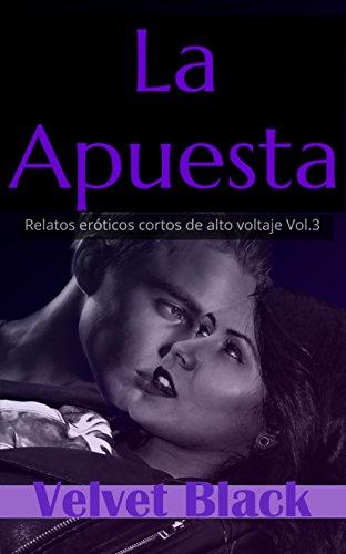 La Apuesta: Relatos Eróticos cortos de alto voltaje Vol.3 (Spanish Edition)
