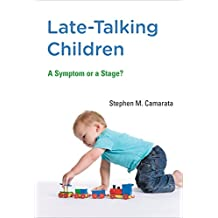 Late-Talking Children: A Symptom or a Stage? (MIT Press)