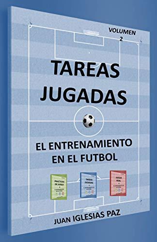 El entrenamiento en el fútbol (II): TAREAS JUGADAS por IGLESIAS PAZ, JUAN