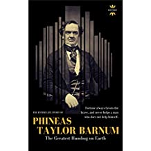 PHINEAS TAYLOR BARNUM: The Greatest Humbug on Earth