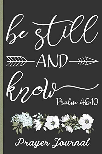 Be Still And Know Psalm 46:10 Prayer Journal: Keep Track Of Prayer Requests, Praise Reports & More - Beautiful Floral Cover Design With Bible Verse - Great Journal For Spiritual Growth]()