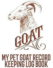 My Pet Goat Record Keeping Log Book: Animal Record Keeping Book / Nubian Goats / Alpine Goat / Boer Goat / Farm Record Keeping Books / Sheep Planner / Ffa Sheep / Calving Record Book / Farmer Planner