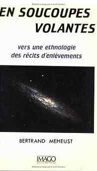 En soucoupes volantes : vers une ethnologie des récits d'enlèvements par Bertrand Méheust