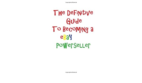 The Denfinintive Guide To Becoming A Ebay Powerseller Palser Ann M 9781481828079 Amazon Com Books