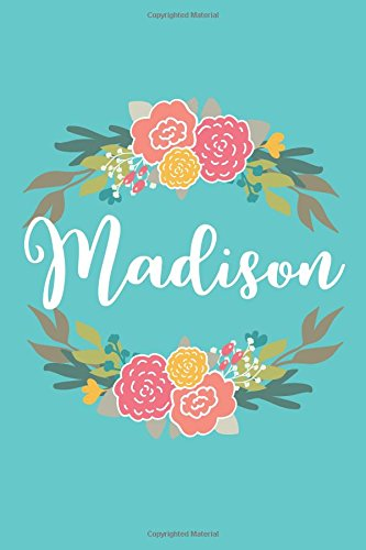Madison: 6x9 Lined Writing Notebook Journal with Personalized Name, 120 Pages – Pink & Yellow Flowers on Teal Blue with Cute and Fun Quote, Perfect ... of School Teacher's Gift, or Other Holidays