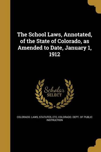 The School Laws, Annotated, of the State of Colorado, as Amended to Date, January 1, 1912 PDF