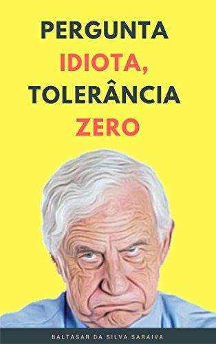 Pergunta idiota, tolerância zero