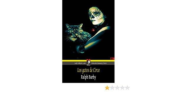 Amazon.com: Los gatos de Circe (Colección Fantasía y Terror) (Spanish Edition) eBook: Ralph Barby, Lady Valkyrie: Kindle Store