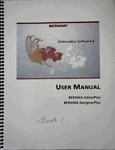 Bernina Embroidery Software 6 User Manual Bernina Editorplus Bernina Designerplus Bernina Amazon Com Books