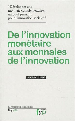De l'innovation monétaire aux monnaies de l'innovation pdf, epub ebook