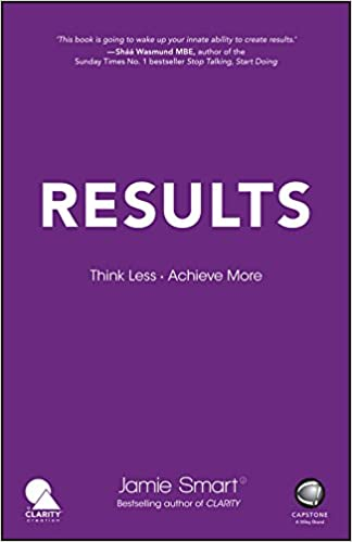 Results  Think Less. Achieve More  Jamie Smart  9780857087096  Amazon.com   Books 09169bc424a0