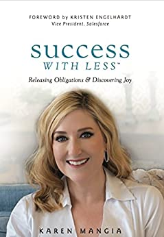 Success With Less: Releasing Obligations and Discovering Joy by [Mangia, Karen]
