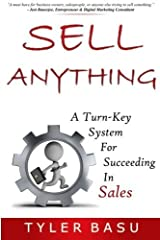 Sell Anything: A Turn-Key System For Succeeding In Sales by Tyler Basu (2013-02-04) Paperback