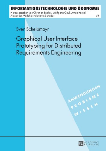 Graphical User Interface Prototyping for Distributed Requirements Engineering (Informationstechnologie und Ökonomie)