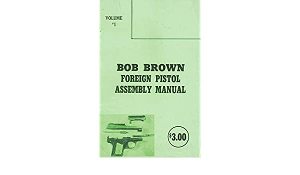 Bob Brown Foreign Pistol Assembly Manual: Bob Brown: Amazon com: Books