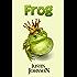 Books for Kids: Frog: Kids Fantasy Books, Kids Mystery Books, Kids Adventure Books, Kids Bedtime Stories, Kids Fairy Tales, Kids Free Stories, Kids Series ... for Ages 4-8, 6-8, 9-12 (Grimm Retellings)