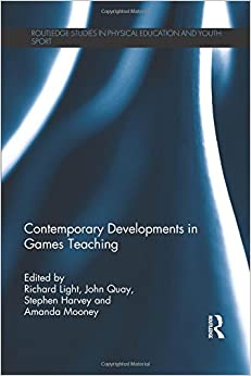 Contemporary Developments in Games Teaching (Routledge Studies in Physical Education and Youth Sport)