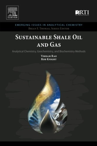 Sustainable Shale Oil and Gas: Analytical Chemistry, Geochemistry, and Biochemistry Methods (Emerging Issues in Analytical Chemistry)