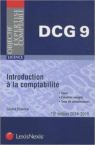 Lire Introduction à la comptabilité : Cours, exercices corrigés, tests de connaissances, DCG 9, Licence, 2014-2015 pdf ebook